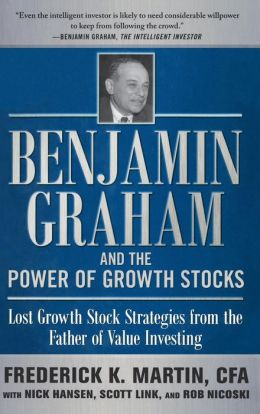 Benjamin Graham and the Power of Growth Stocks: Lost Growth Stock Strategies from the Father of Value Investing