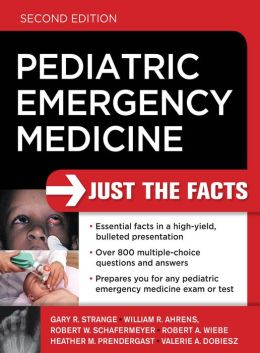 Pediatric Emergency Medicine: Just the Facts, Second Edition