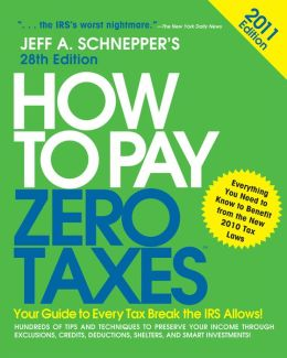 How to Pay Zero Taxes 2011: Your Guide to Every Tax Break the IRS Allows!: Your Guide to Every Tax Break the IRS Allows!