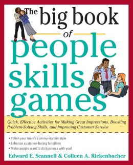 The Big Book of People Skills Games: Quick, Effective Activities for Making Great Impressions, Boosting Problem-Solving Skills, and Improving Customer Service