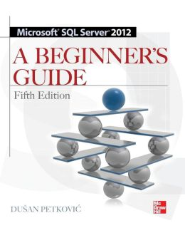 Microsoft SQL Server 2012 A Beginners Guide 5E
