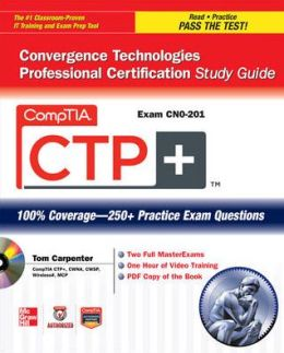 CompTIA CTP+ Convergence Technologies Professional Certification Study Guide (Exam CN0-201)