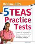 Book Cover Image. Title: McGraw-Hills 5 TEAS Practice Tests, Author: Kathy Zahler
