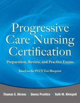 Progressive Care Nursing Certification: Preparation, Review, and Practice Exams