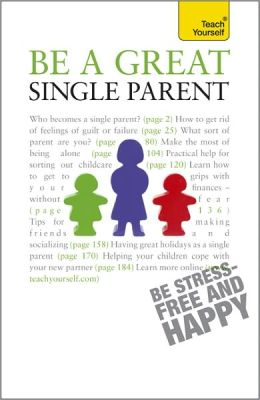 Be a Great Single Parent: A Teach Yourself Guide