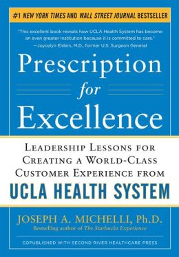 Prescription for Excellence: Leadership Lessons for Creating a World Class Customer Experience from UCLA Health System