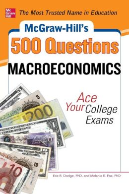 McGraw-Hill's 500 Macroeconomics Questions: Ace Your College Exams