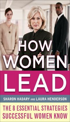 How Women Lead: The 8 Essential Strategies Successful Women Know: The 8 Essential Strategies Successful Women Know