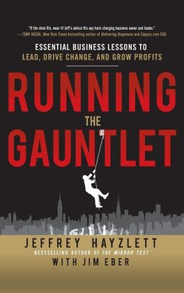 Running the Gauntlet: Essential Business Lessons to Lead, Drive Change, and Grow Profits