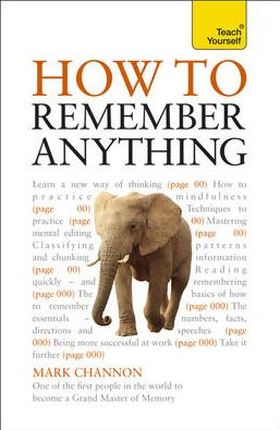 How to Remember Anything: A Teach Yourself Guide