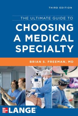 Ultimate Guide to Choosing a Medical Specialty 3/E