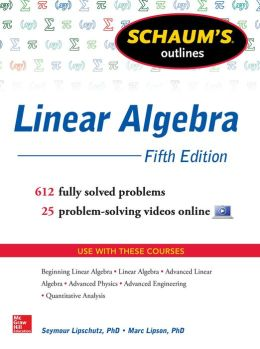 Schaum's Outline of Linear Algebra, 5th Edition: 568 Solved Problems + 25 Videos