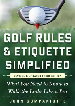 Golf Rules & Etiquette Simplified: What You Need to Know to Walk the Links Like a Pro, 3rd Edition