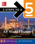 Book Cover Image. Title: 5 Steps to a 5 AP World History, 2014-2015 Edition, Author: Peggy Martin