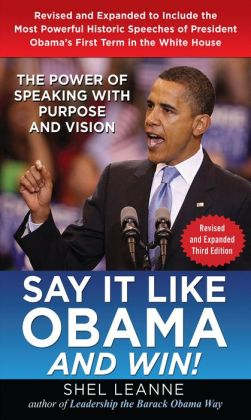 Say it Like Obama and Win!: The Power of Speaking with Purpose and Vision, Revised and Expanded Third Edition