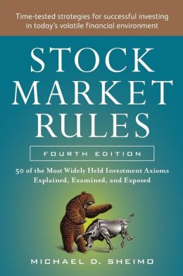 STOCK MARKET RULES 4/E: The 50 Most Widely Held Investment Axioms Explained, Examined, and Exposed