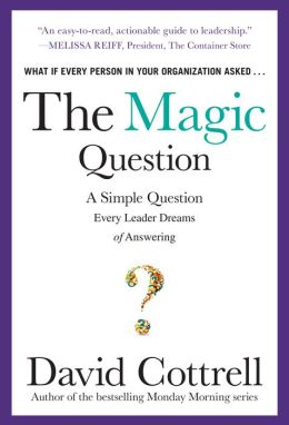 The Magic Question: A Simple Question Every Leader Dreams of Answering