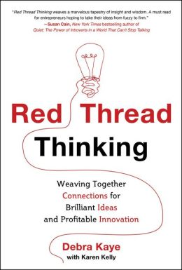 Red Thread Thinking: Weaving Together Connections for Brilliant Ideas and Profitable Innovation: Weaving Together Connections for Brilliant Ideas and Profitable Innovation
