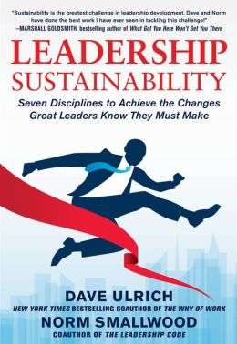 Leadership Sustainability: Seven Disciplines to Achieve the Changes Great Leaders Know They Must Make: Seven Disciplines to Achieve the Changes Great Leaders Know They Must Make