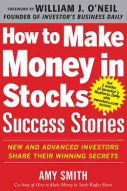 How to Make Money in Stocks Success Stories: New and Advanced Investors Share Their Winning Secrets: New and Advanced Investors Share Their Winning Secrets