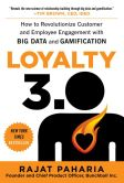 Book Cover Image. Title: Loyalty 3.0:  How to Revolutionize Customer and Employee Engagement with Big Data and Gamification, Author: Rajat Paharia