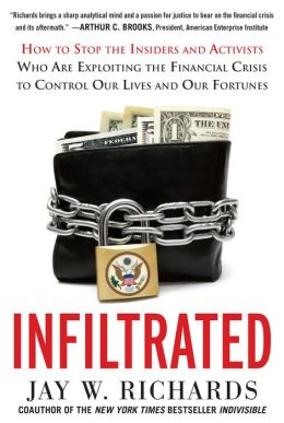 Infiltrated: How to Stop the Insiders and Activists Who Are Exploiting the Financial Crisis to Control Our Lives and Our Fortunes: How to Stop the Insiders and Activists Who Are Exploiting the Financial Crisis to Control Our Lives and Our Fortunes