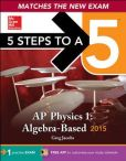 Book Cover Image. Title: 5 Steps to a 5 AP Physics 1 Algebra-based, 2015 Edition, Author: Greg Jacobs