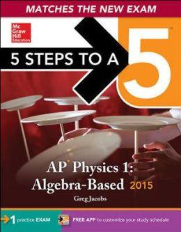5 Steps to a 5 AP Physics 1 Algebra-based, 2015 Edition