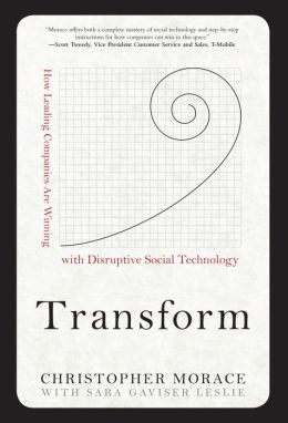 Transform: How Leading Companies are Winning with Disruptive Social Technology: How Leading Companies are Winning with Disruptive Social Technology