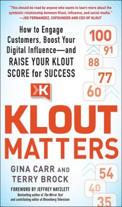 Klout Matters: How to Engage Customers, Boost Your Digital Influence--and Raise Your Klout Score for Success