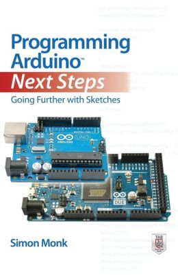 Programming Arduino Next Steps: Going Further with Sketches Simon Monk