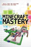 Book Cover Image. Title: Minecraft Mastery:  Build Your Own Redstone Contraptions and Mods, Author: Matthew Monk
