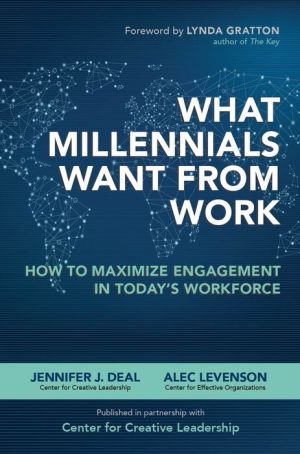 What Millennials Want from Work: How to Maximize Engagement in Today's Workforce: How to Maximize Engagement in Today's Workforce