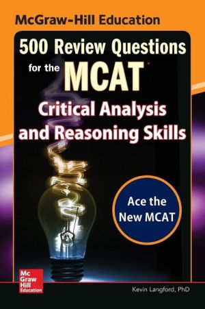 McGraw-Hill Education 500 Review Questions for the MCAT: Critical Analysis and Reasoning Skills
