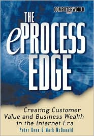 The eProcess Edge: Creating Customer Value and Business Wealth in the Internet Era