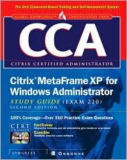 CCA Citrix MetaFrame XP for Windows Administrator Study Guide (Exam 220)