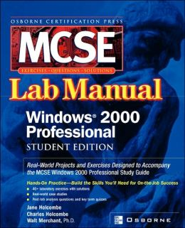 Certification Press Mcse Windows(R) 2000 Professional Lab Manual, Student Edition