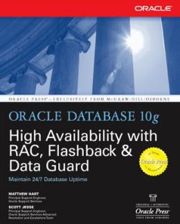 Oracle Database 10g High Availability with RAC, Flashback & Data Guard