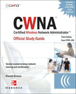 CWNA Certified Wireless Network Administrator Official Study Guide (Exam PW0-100) Third Edition