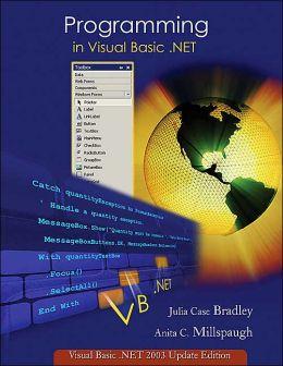 Programming in Visual Basic .Net: Visual Basic .Net 2003 Update Edition Julia Case Bradley and Anita C. Millspaugh