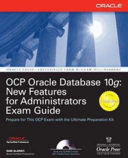 OCP Oracle Database 10g: New Features for Administrators Exam Guide