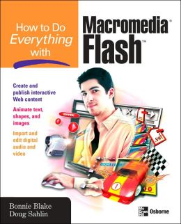How to Do Everything with Macromedia Flash