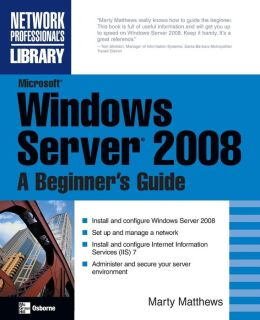 Microsoft Windows Server 2008: A Beginner's Guide