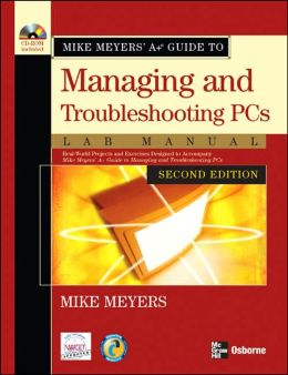 Mike Meyers' A+ Guide to Managing and Troubleshooting PCs Lab Manual