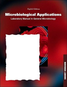 Microbiological Applications: A Laboratory Manual in General Microbiology, Short Version