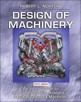 Design of Machinery: An Introduction to the Synthesis and Analysis of Mechanisms and Machines