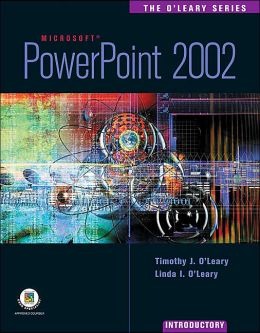 The O'Leary Series: PowerPoint 2002- Introductory