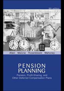 Pension Planning: Pensions, Profit-Sharing, and Other Deferred Compensation Plans