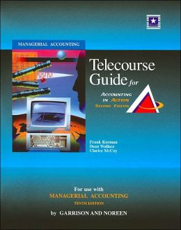 Telecourse Guide for Managerial Accounting, Accounting in Action, for Use with Managerial Accounting