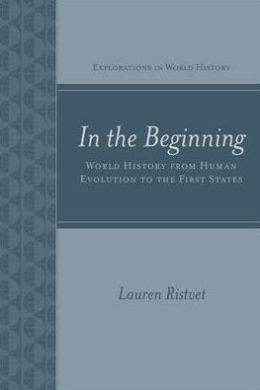 In the Beginning: World History from Human Evolution to the First States